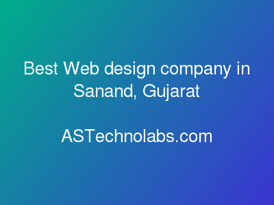 Best Web design company in Sanand, Gujarat  at ASTechnolabs.com