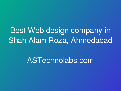 Best Web design company in Shah Alam Roza, Ahmedabad  at ASTechnolabs.com