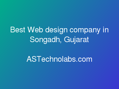 Best Web design company in Songadh, Gujarat  at ASTechnolabs.com