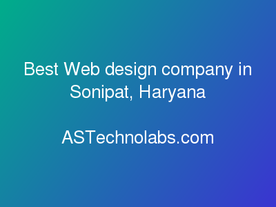 Best Web design company in Sonipat, Haryana  at ASTechnolabs.com