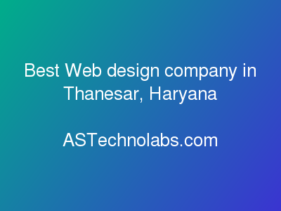 Best Web design company in Thanesar, Haryana  at ASTechnolabs.com