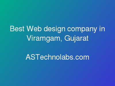 Best Web design company in Viramgam, Gujarat  at ASTechnolabs.com