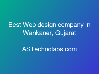 Best Web design company in Wankaner, Gujarat  at ASTechnolabs.com