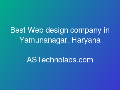 Best Web design company in Yamunanagar, Haryana  at ASTechnolabs.com