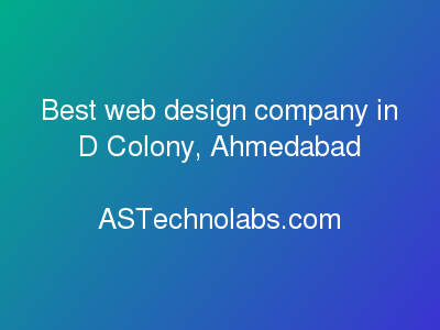 Best web design company in D Colony, Ahmedabad  at ASTechnolabs.com