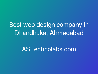 Best web design company in Dhandhuka, Ahmedabad  at ASTechnolabs.com