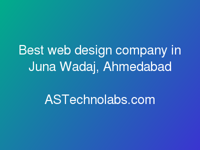 Best web design company in Juna Wadaj, Ahmedabad  at ASTechnolabs.com
