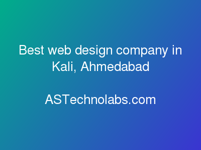 Best web design company in Kali, Ahmedabad  at ASTechnolabs.com