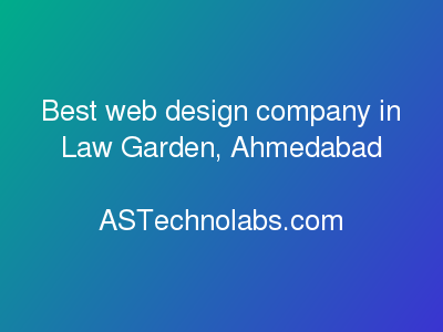 Best web design company in Law Garden, Ahmedabad  at ASTechnolabs.com