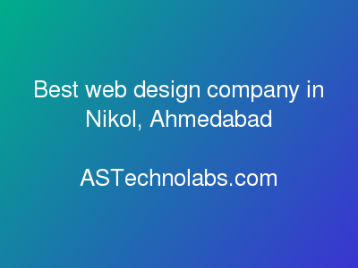 Best web design company in Nikol, Ahmedabad  at ASTechnolabs.com