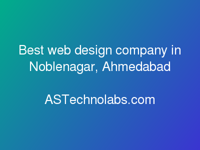 Best web design company in Noblenagar, Ahmedabad  at ASTechnolabs.com