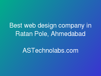 Best web design company in Ratan Pole, Ahmedabad  at ASTechnolabs.com