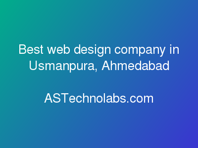 Best web design company in Usmanpura, Ahmedabad  at ASTechnolabs.com
