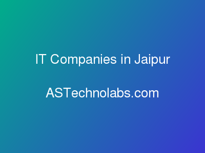 IT Companies in Jaipur  at ASTechnolabs.com
