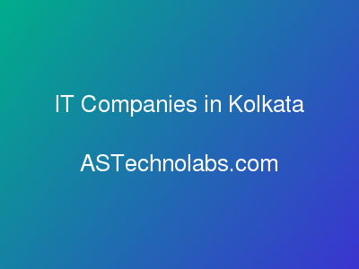IT Companies in Kolkata  at ASTechnolabs.com