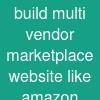 build multi vendor marketplace website like amazon