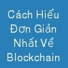 Cách Hiểu Đơn Giản Nhất Về Blockchain