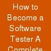 How to Become a Software Tester: A Complete Guide