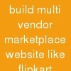 build multi vendor marketplace website like flipkart