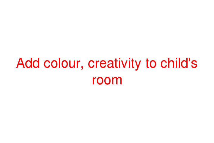 Add colour, creativity to child's room