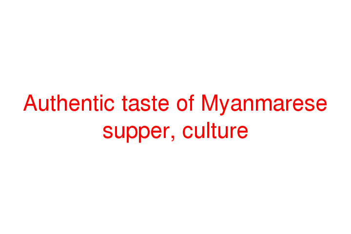 Authentic taste of Myanmarese supper, culture
