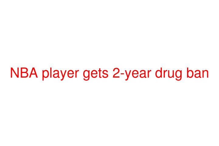 NBA player gets 2-year drug ban